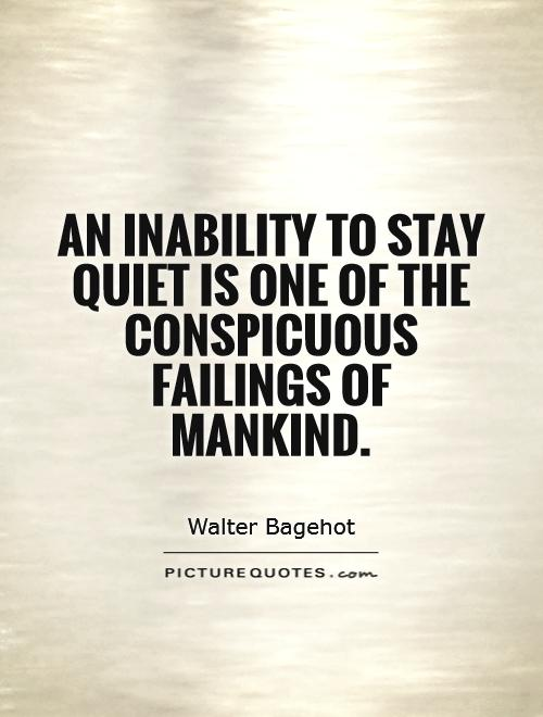 An inability to stay quiet is one of the conspicuous failings of mankind Picture Quote #1