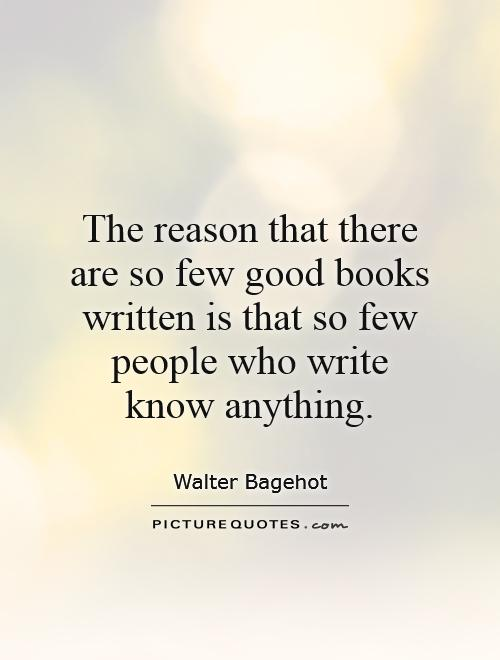 The reason that there are so few good books written is that so few people who write know anything Picture Quote #1