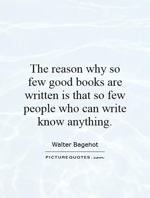 The reason why so few good books are written is that so few people who can write know anything Picture Quote #1