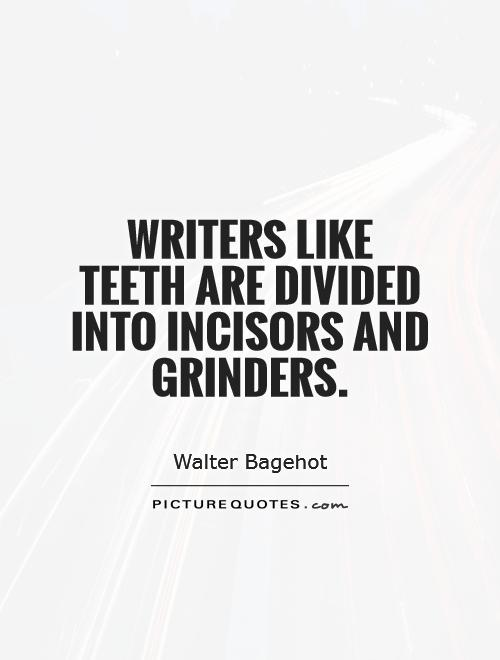 Writers like teeth are divided into incisors and grinders Picture Quote #1