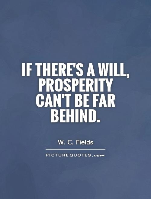 If there's a will, prosperity can't be far behind Picture Quote #1