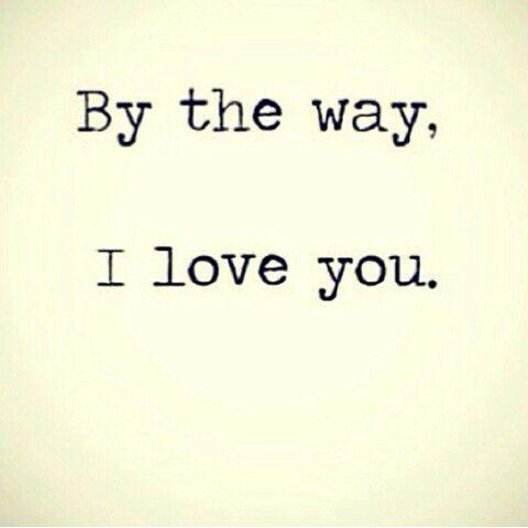 By the way, I love you Picture Quote #1