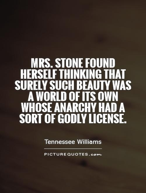 Mrs. Stone found herself thinking that surely such beauty was a world of its own whose anarchy had a sort of godly license Picture Quote #1