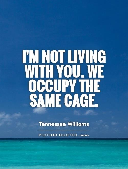 I'm not living with you. We occupy the same cage Picture Quote #1