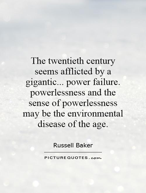 The twentieth century seems afflicted by a gigantic... power failure. powerlessness and the sense of powerlessness may be the environmental disease of the age Picture Quote #1