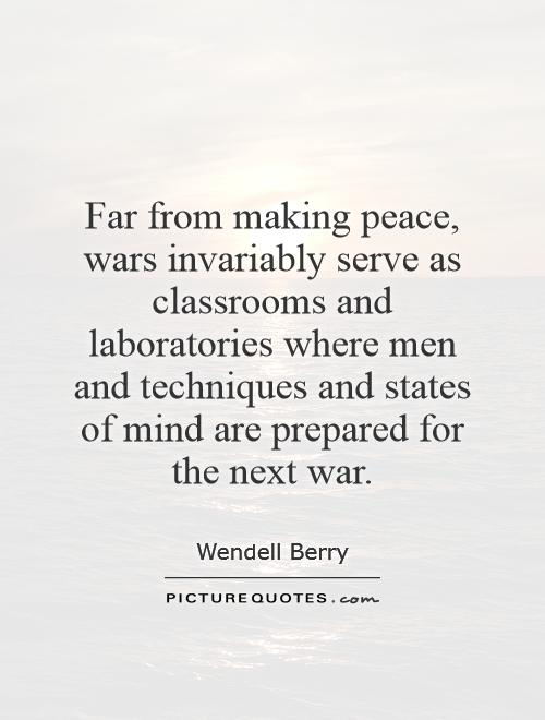 Far from making peace, wars invariably serve as classrooms and laboratories where men and techniques and states of mind are prepared for the next war Picture Quote #1