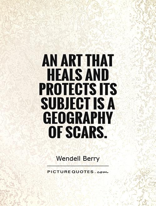 An art that heals and protects its subject is a geography of scars Picture Quote #1