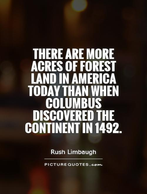 There are more acres of forest land in America today than when Columbus discovered the continent in 1492 Picture Quote #1