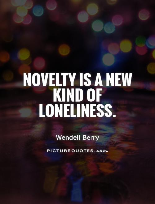 Novelty is a new kind of loneliness Picture Quote #1