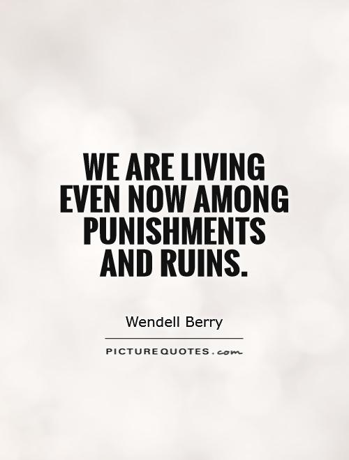 We are living even now among punishments and ruins Picture Quote #1