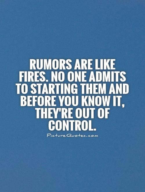 Rumors are like fires. No one admits to starting them and before you know it, they're out of control Picture Quote #1