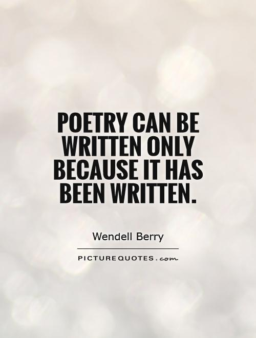 Poetry can be written only because it has been written Picture Quote #1