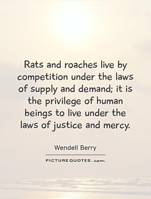Rats and roaches live by competition under the laws of supply and demand; it is the privilege of human beings to live under the laws of justice and mercy Picture Quote #1