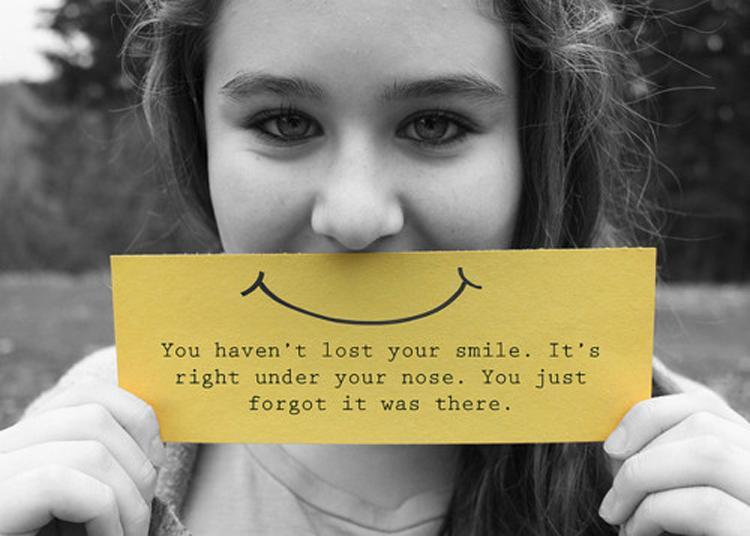 You haven't lost your smile. It's right under your nose. You just forgot it was there Picture Quote #1