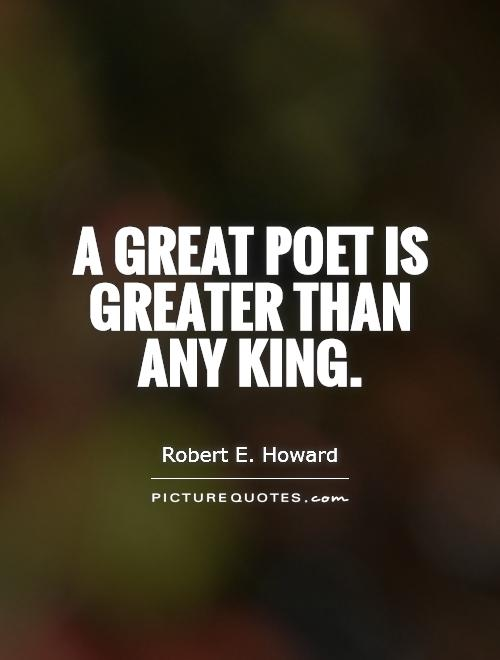 A great poet is greater than any king Picture Quote #1