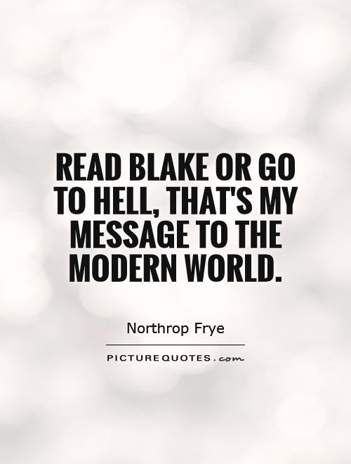 Read Blake or go to hell, that's my message to the modern world Picture Quote #1