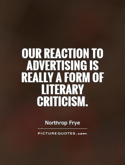 Our reaction to advertising is really a form of literary criticism Picture Quote #1
