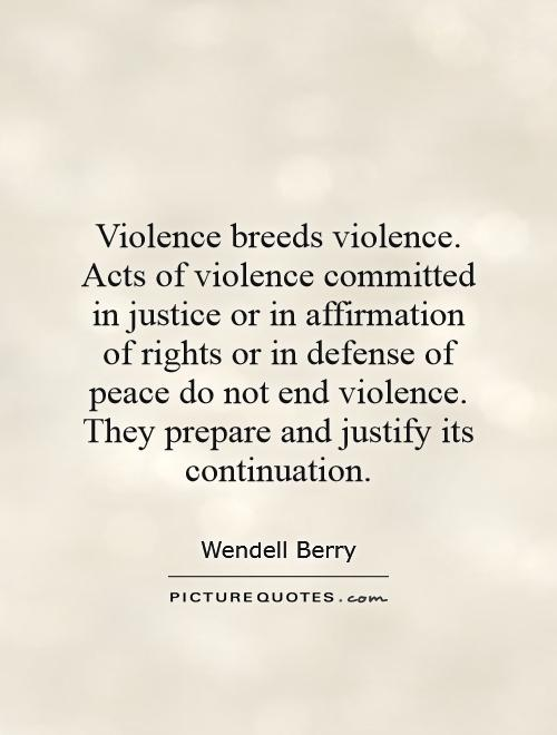 Violence breeds violence. Acts of violence committed in justice or in affirmation of rights or in defense of peace do not end violence. They prepare and justify its continuation Picture Quote #1