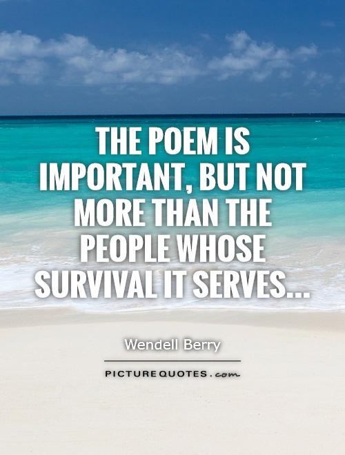 The poem is important, but not more than the people whose survival it serves Picture Quote #1