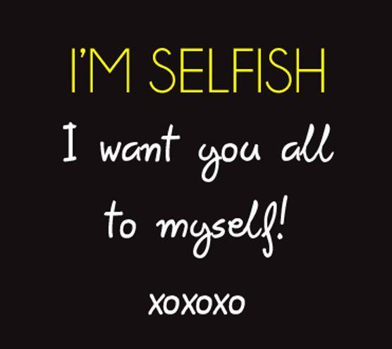 I Want You Quotes Love: Funny Selfish Quotes. QuotesGram