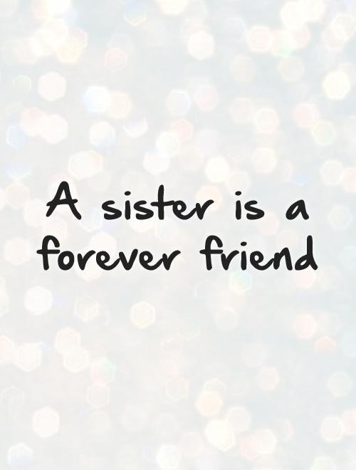A sister is a forever friend Picture Quote #1