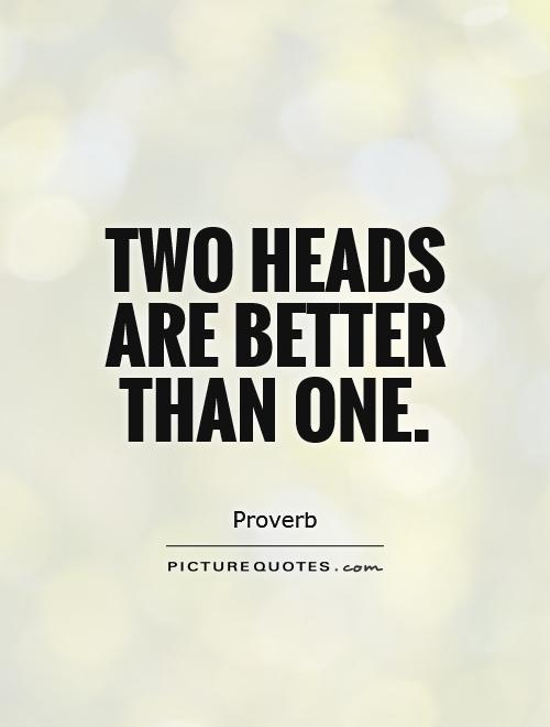 Two heads are better than one Picture Quote #1
