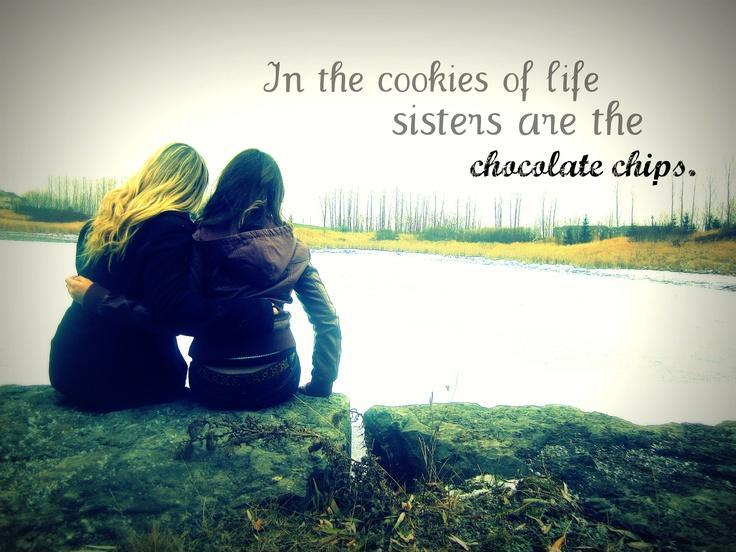 In the cookies of life, sisters are the chocolate chips Picture Quote #1