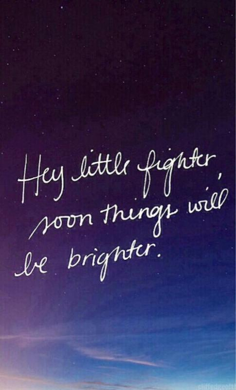 Hey little fighter, soon things will be brighter Picture Quote #1