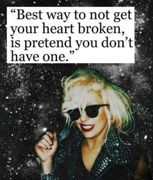 Best way to not get your heart broken, is pretend you don't have one Picture Quote #1