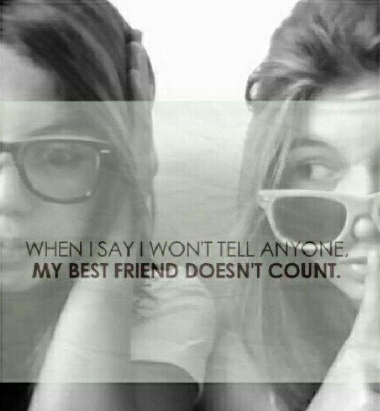 When I say I won't tell anyone, my best friend doesn't count Picture Quote #1
