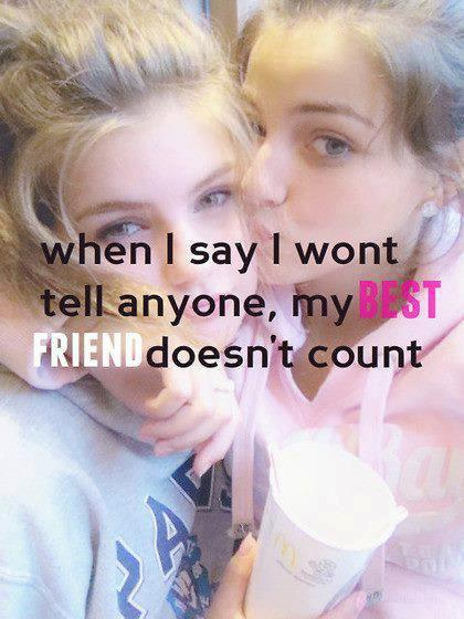 When I say I won't tell anyone, my best friend doesn't count Picture Quote #2