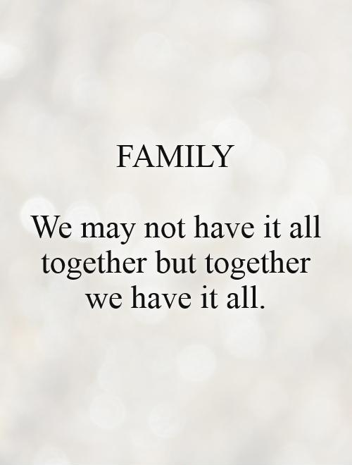 FAMILY  We may not have it all together but together we have it all Picture Quote #1