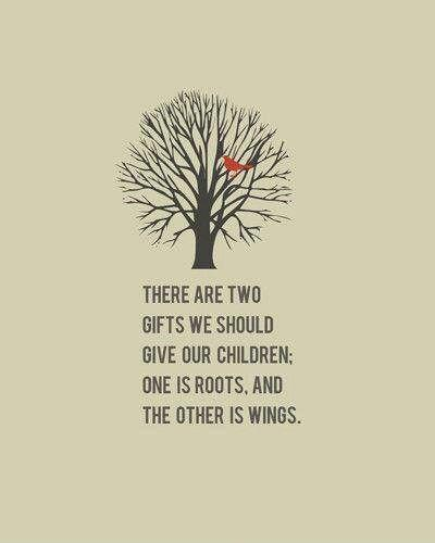 There are two gifts we should give our children. One is roots, and the other is wings Picture Quote #1