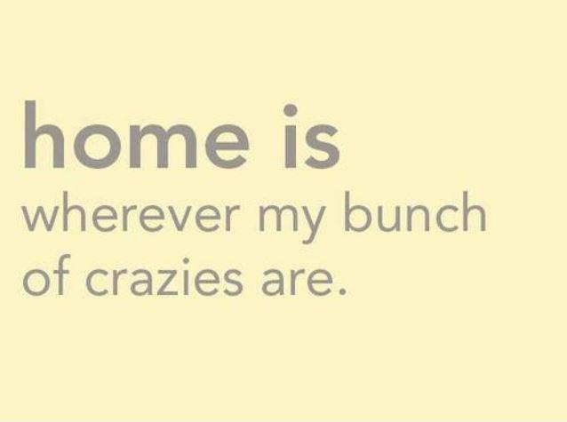 Home is wherever my bunch of crazies are Picture Quote #1