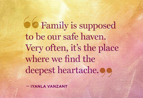Family is supposed to be our safe haven. Very often, it's the place where we find the deepest heartache Picture Quote #1