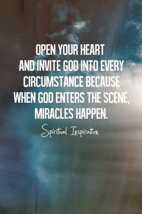 Open your heart and invite God into every circumstance because when God enters the scene, miracles happen Picture Quote #1