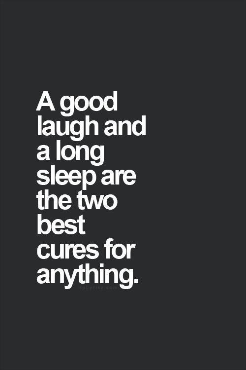 A good laugh and a long sleep are the two best cures for anything Picture Quote #1