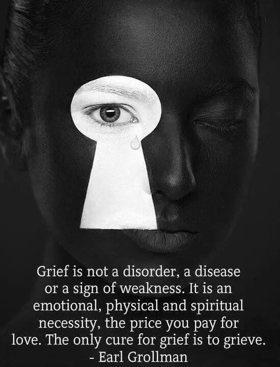 Grief is not a disorder, a disease or a sign of weakness. It is an emotional, physical and spiritual necessity, the price you pay for love. The only cure for grief is to grieve Picture Quote #1