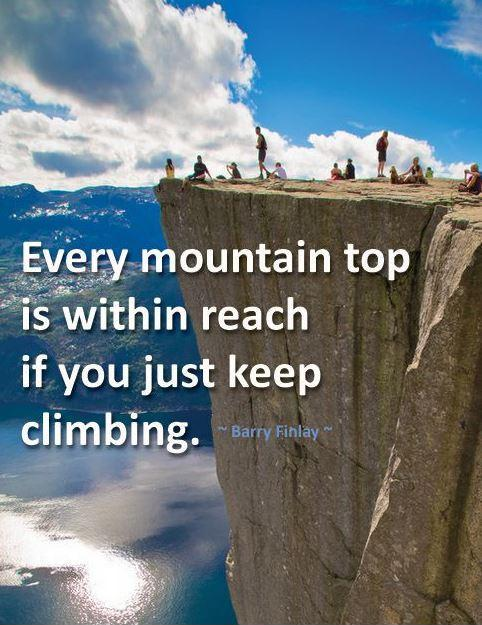 Every mountain top is within reach if you just keep climbing Picture Quote #1