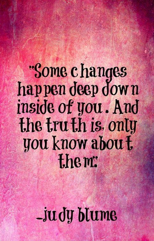 Some changes happen deep down inside you. And the truth is only you know about them Picture Quote #1