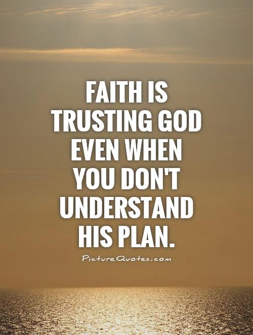 Faith is trusting God even Faith In God Quotes And Sayings