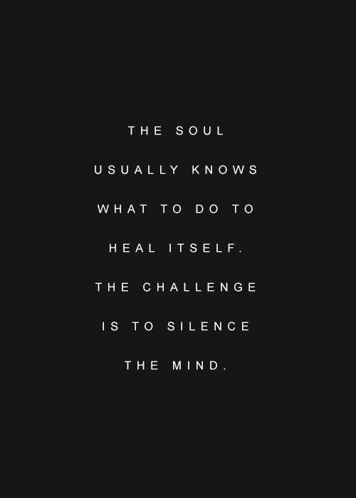 The soul usually knows what to do to heal itself, the challenge is to silence the mind Picture Quote #1