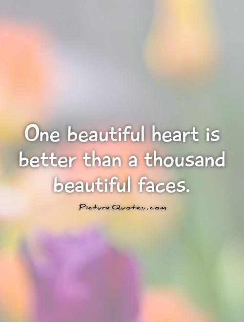 One beautiful heart is better than a thousand beautiful faces Picture Quote #1