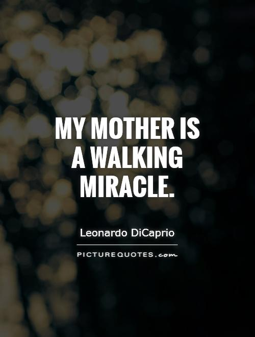My mother is a walking miracle Picture Quote #1