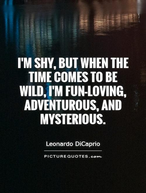 I'm shy, but when the time comes to be wild, I'm fun-loving, adventurous, and mysterious Picture Quote #1