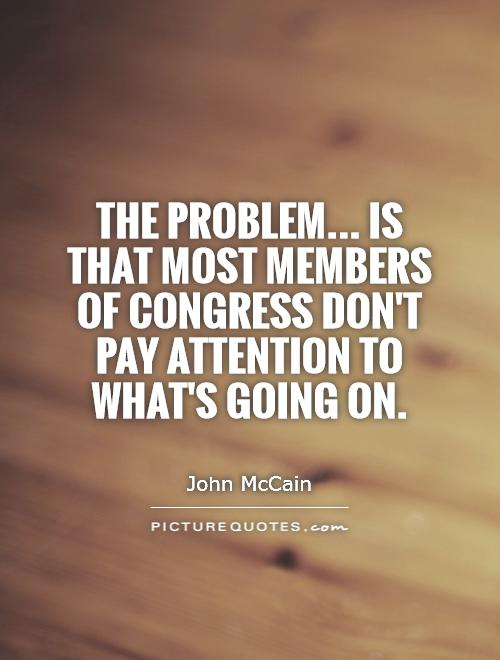 The problem... Is that most members of Congress don't pay attention to what's going on Picture Quote #1