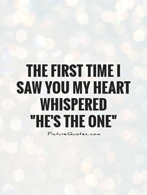 The first time I saw you my heart whispered \
