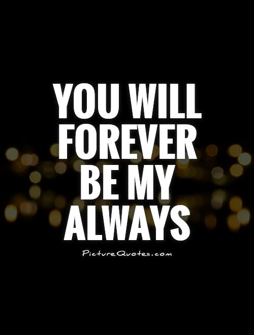You Will Forever Be My Always Picture Quotes Cool Love Forever Quotes