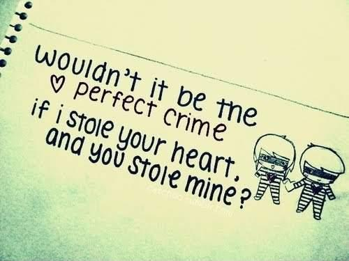 Wouldn't it be the perfect crime if I stole your heart and you stole mine Picture Quote #1