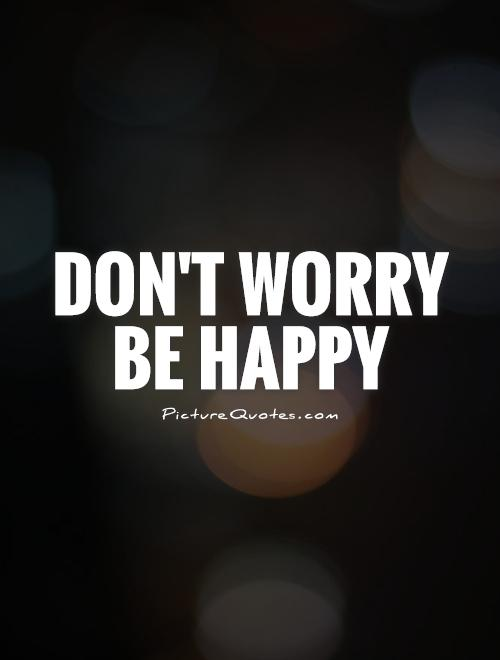 Don't worry  Be Happy Picture Quote #1